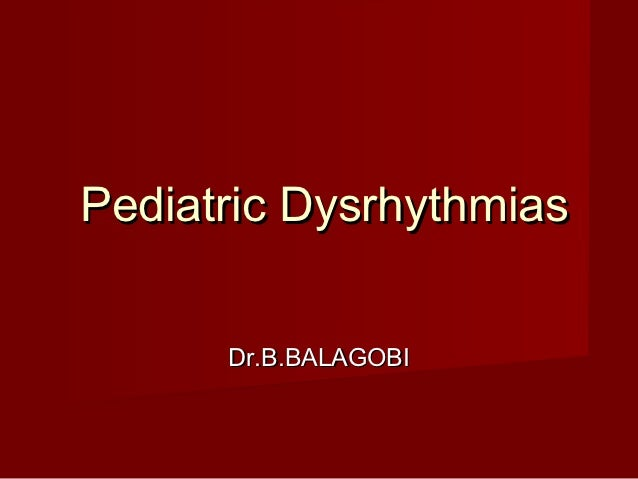 Pediatric Dysrhythmias      Dr.B.BALAGOBI