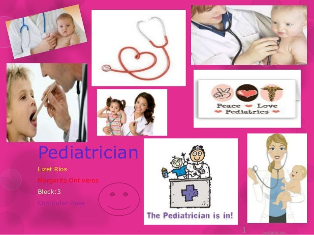 Pediatrician Lizet Rios Margarita Ontiveros Block:3 Computer class pediatrician1