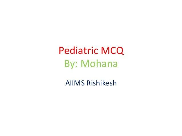 Pediatric MCQ By: Mohana AIIMS Rishikesh