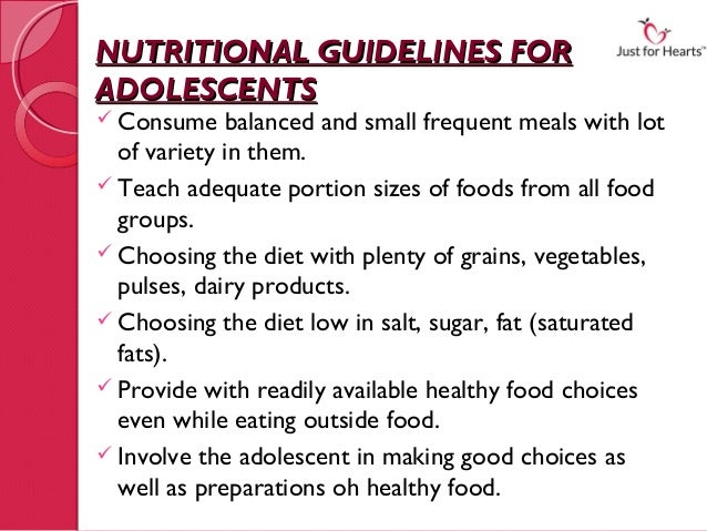 NUTRITIONAL GUIDELINES FORADOLESCENTS Consume    balanced and small frequent meals with lot  of variety in them. Teach a...