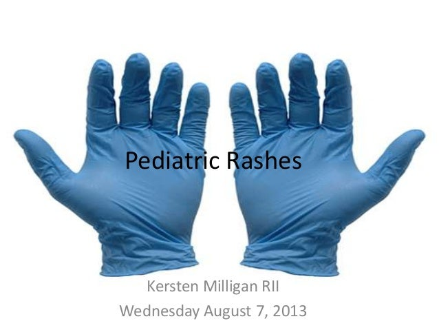 Pediatric Rashes Kersten Milligan RII Wednesday August 7, 2013