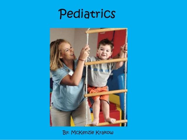 Pediatrics By: McKenzie Krakow