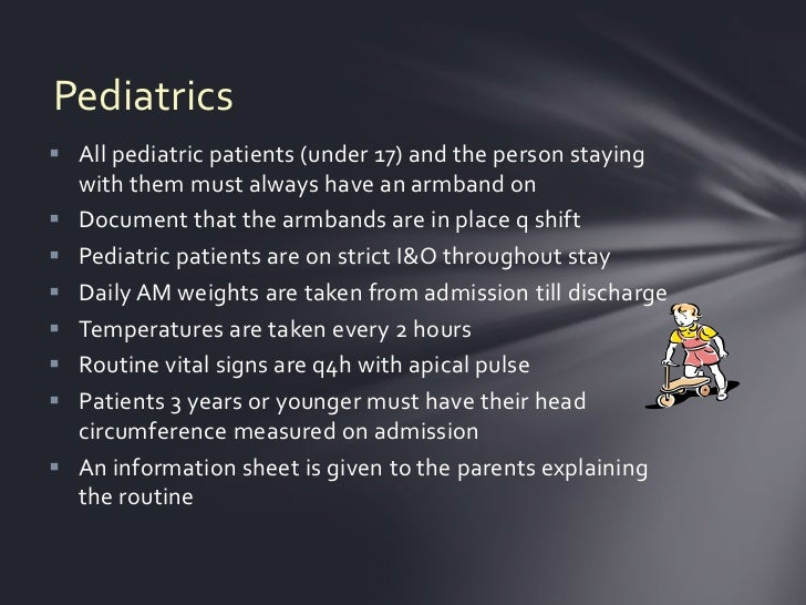 Pediatrics All pediatric patients (under 17) and the person staying  with them must always have an armband on Document t...