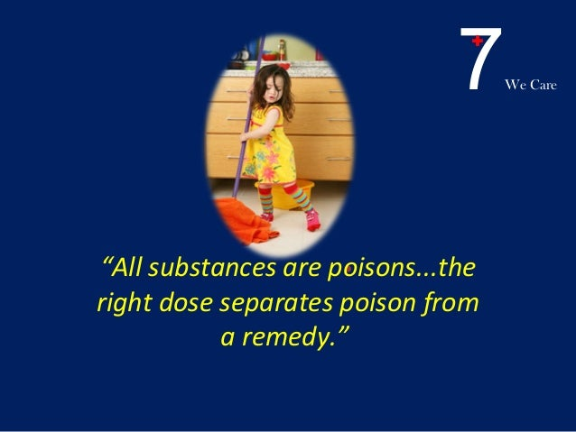"7We Care .""All substances are poisons...the right dose separates poison from a remedy."""