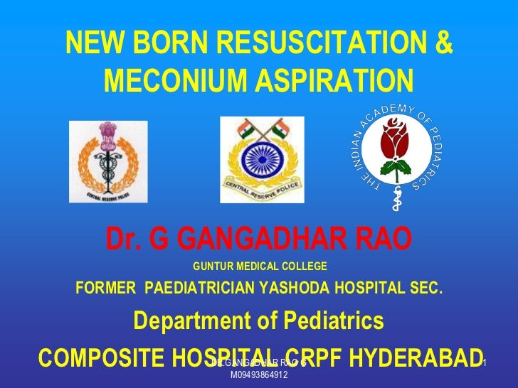 NEW BORN RESUSCITATION &   MECONIUM ASPIRATION     Dr. G GANGADHAR RAO               GUNTUR MEDICAL COLLEGE  FORMER PAEDIA...