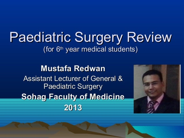 Paediatric Surgery ReviewPaediatric Surgery Review(for 6(for 6ththyear medical students)year medical students)Mustafa Redw...