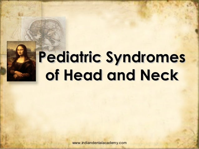 Pediatric SyndromesPediatric Syndromes of Head and Neckof Head and Neck www.indiandentalacademy.com