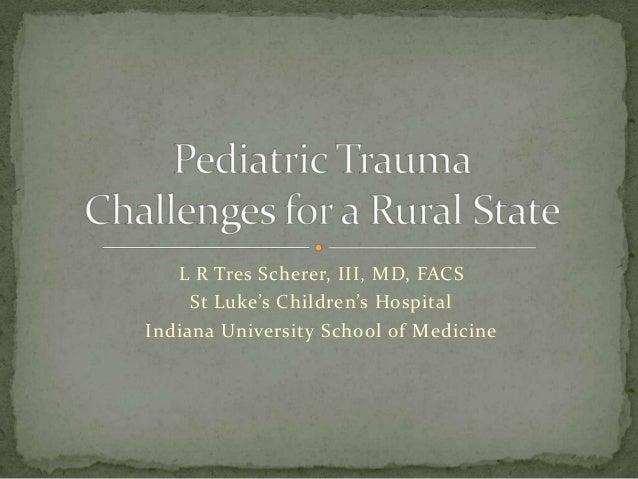 L R Tres Scherer, III, MD, FACS St Luke's Children's Hospital Indiana University School of Medicine
