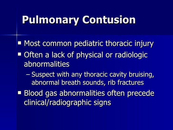 Pulmonary Contusion <ul><li>Most common pediatric thoracic injury </li></ul><ul><li>Often a lack of physical or radiologic...