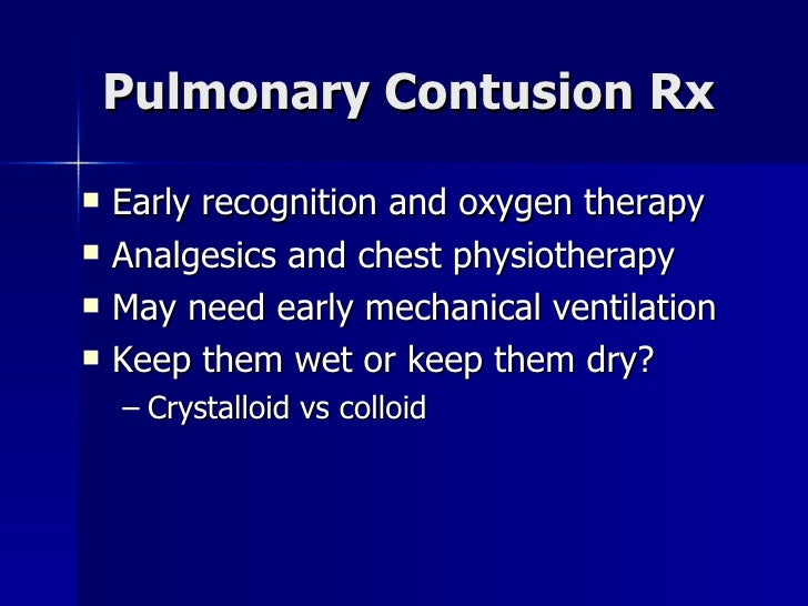 Pulmonary Contusion Rx <ul><li>Early recognition and oxygen therapy </li></ul><ul><li>Analgesics and chest physiotherapy <...