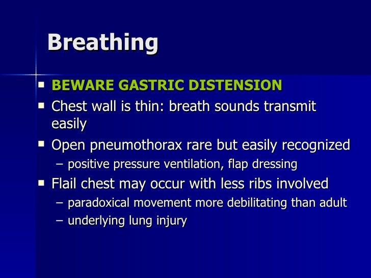 Breathing <ul><li>BEWARE GASTRIC DISTENSION </li></ul><ul><li>Chest wall is thin: breath sounds transmit easily </li></ul>...