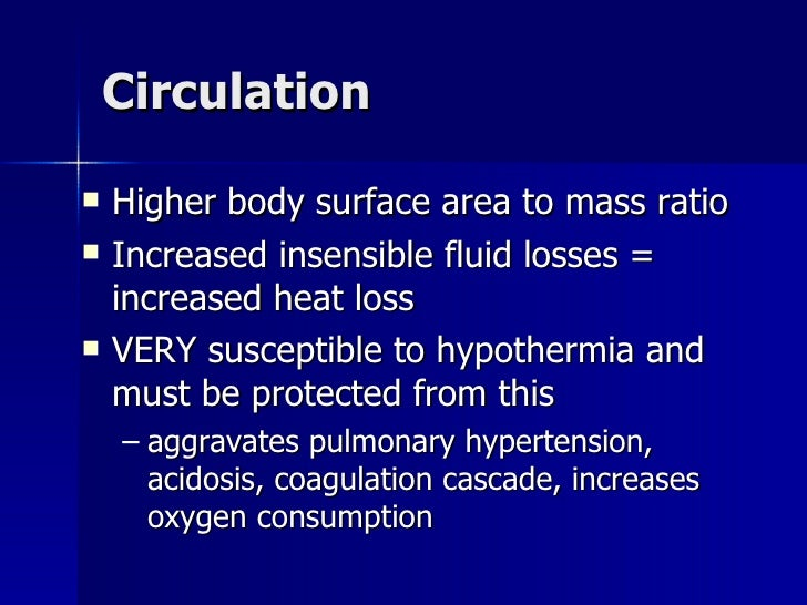 Circulation <ul><li>Higher body surface area to mass ratio </li></ul><ul><li>Increased insensible fluid losses = increased...