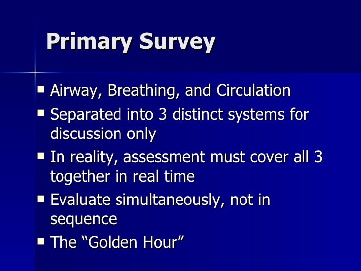 Primary Survey <ul><li>Airway, Breathing, and Circulation </li></ul><ul><li>Separated into 3 distinct systems for discussi...
