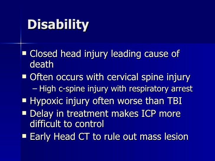Disability <ul><li>Closed head injury leading cause of death </li></ul><ul><li>Often occurs with cervical spine injury </l...