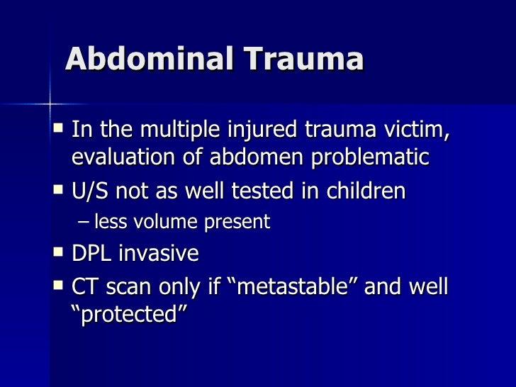 Abdominal Trauma <ul><li>In the multiple injured trauma victim, evaluation of abdomen problematic </li></ul><ul><li>U/S no...