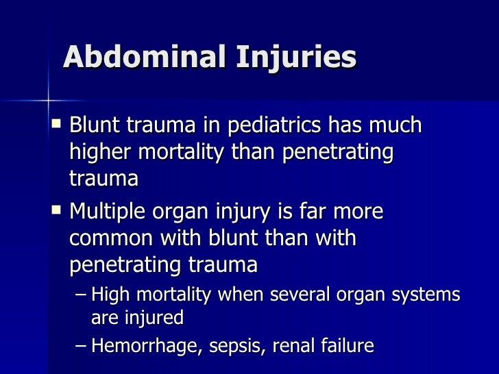 Abdominal Injuries <ul><li>Blunt trauma in pediatrics has much higher mortality than penetrating trauma </li></ul><ul><li>...