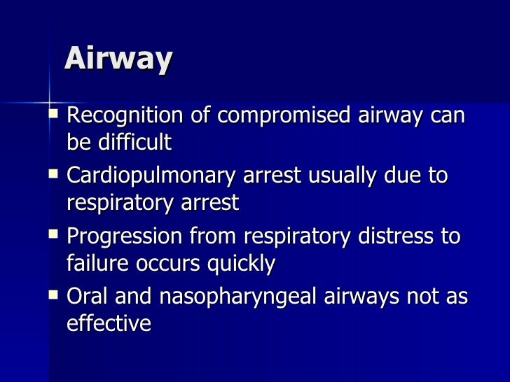 Airway <ul><li>Recognition of compromised airway can be difficult </li></ul><ul><li>Cardiopulmonary arrest usually due to ...