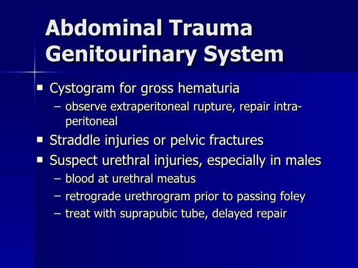 Abdominal Trauma Genitourinary System <ul><li>Cystogram for gross hematuria </li></ul><ul><ul><li>observe extraperitoneal ...