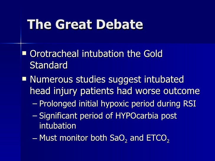 The Great Debate <ul><li>Orotracheal intubation the Gold Standard </li></ul><ul><li>Numerous studies suggest intubated hea...
