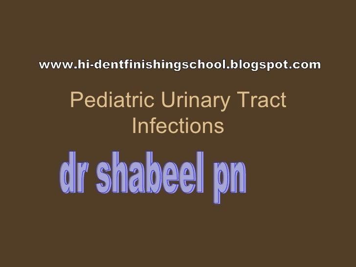 Pediatric Urinary Tract Infections dr shabeel pn www.hi-dentfinishingschool.blogspot.com