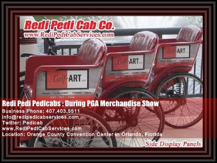 Redi Pedi Pedicabs : During PGA Merchandise Show Business Phone: 407.403.5511 [email_address] Twitter: Pedicab www.RediPed...