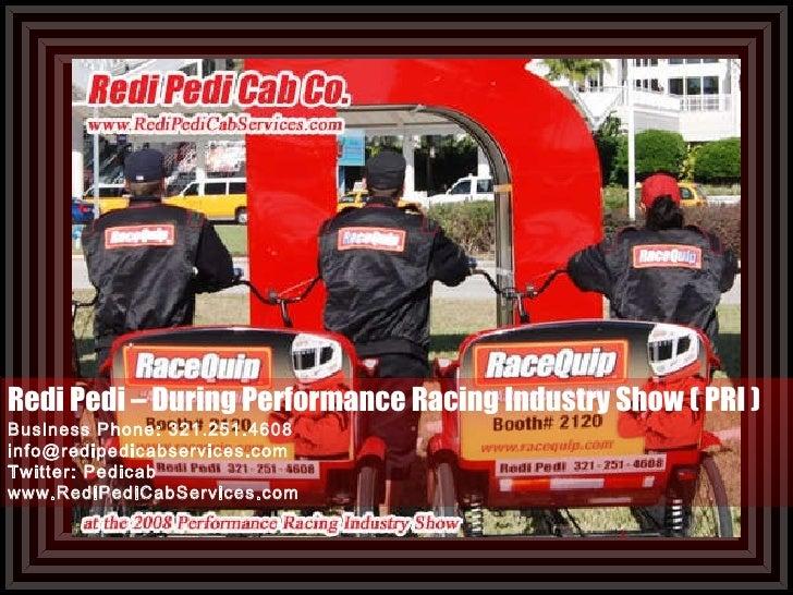 Redi Pedi – During Performance Racing Industry Show ( PRI ) Business Phone: 321.251.4608 [email_address] Twitter: Pedicab ...