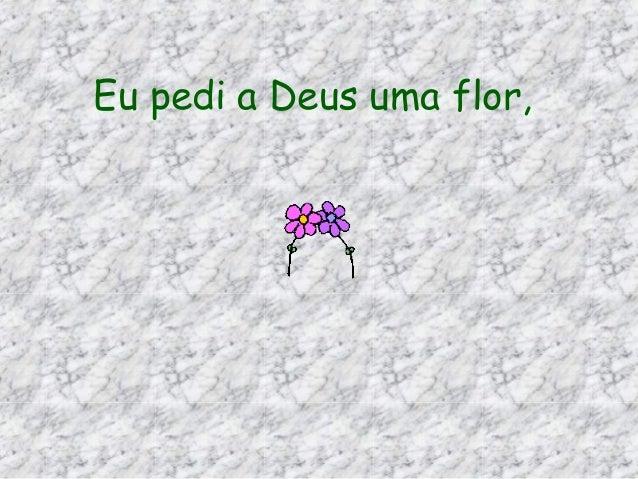 Eu pedi a Deus uma flor,