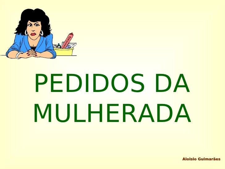 PEDIDOS DA MULHERADA          Aloisio Guimarães