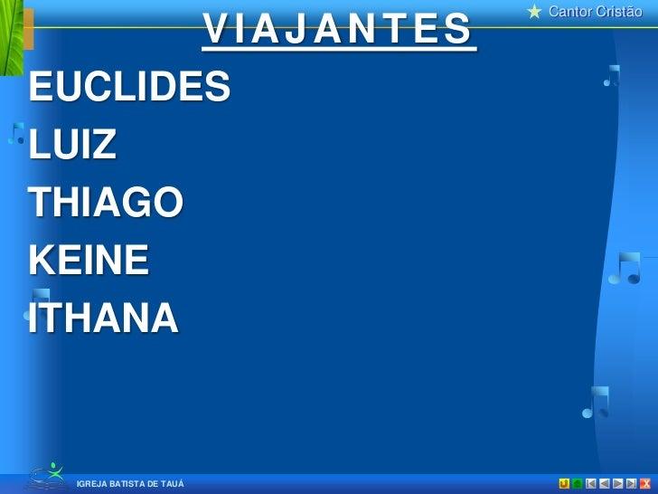 VIAJANTES<br />EUCLIDES<br />LUIZ<br />THIAGO<br />KEINE<br />ITHANA<br />
