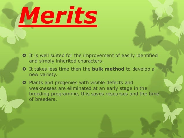 Merits  It is well suited for the improvement of easily identified and simply inherited characters.  It takes less time ...