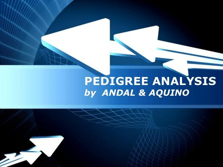 PEDIGREE ANALYSISby ANDAL & AQUINOPowerpoint Templates                       Page 1
