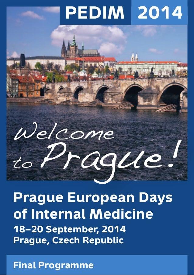 1  PEDIM 2014  Welcome  to Prague!  Prague European Days  of Internal Medicine  18–20 September, 2014  Prague, Czech Repub...
