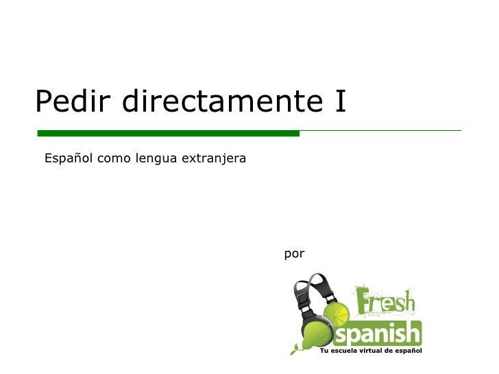 Pedir directamente I por Español como lengua extranjera Tu escuela virtual de español