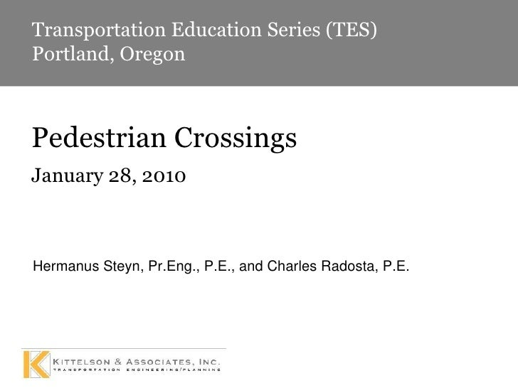 January 28, 2010 Hermanus Steyn, Pr.Eng., P.E., and Charles Radosta, P.E. Pedestrian Crossings Transportation Education Se...