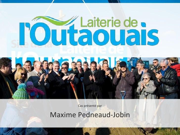 Cas présenté par<br />Maxime Pedneaud-Jobin<br />