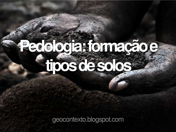 Pedologia: formação e   tipos de solos    geocontexto.blogspot.com