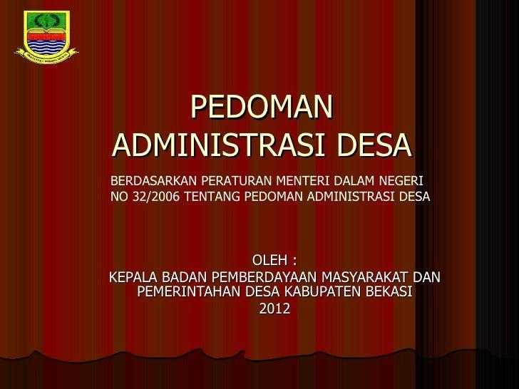 PEDOMANADMINISTRASI DESABERDASARKAN PERATURAN MENTERI DALAM NEGERINO 32/2006 TENTANG PEDOMAN ADMINISTRASI DESA            ...