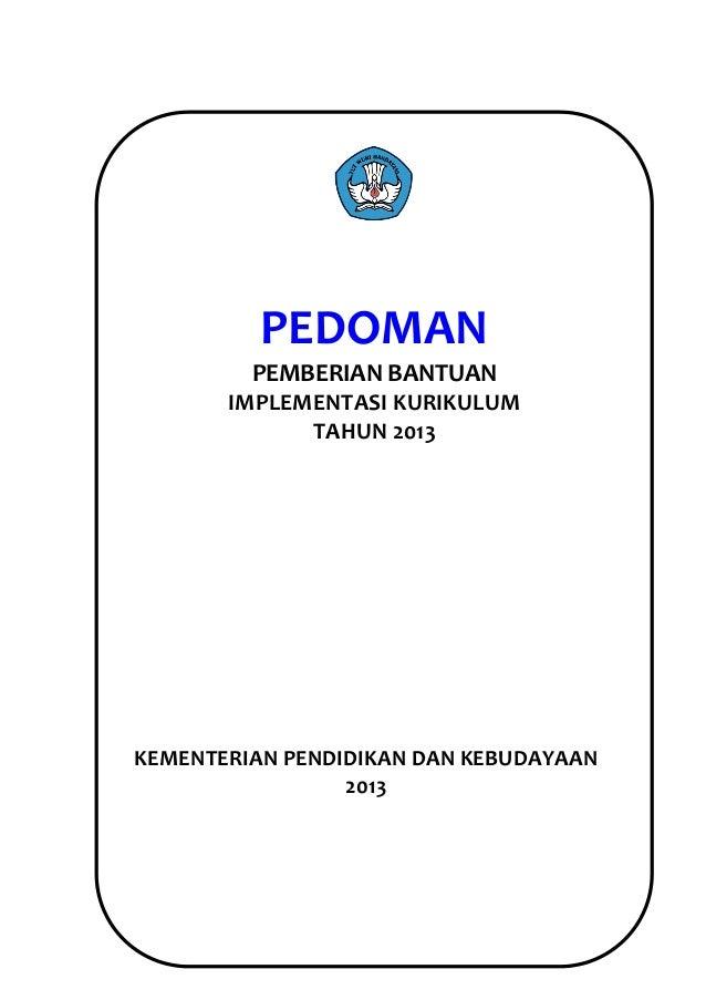PEDOMAN         PEMBERIAN BANTUAN       IMPLEMENTASI KURIKULUM             TAHUN 2013KEMENTERIAN PENDIDIKAN DAN KEBUDAYAAN...