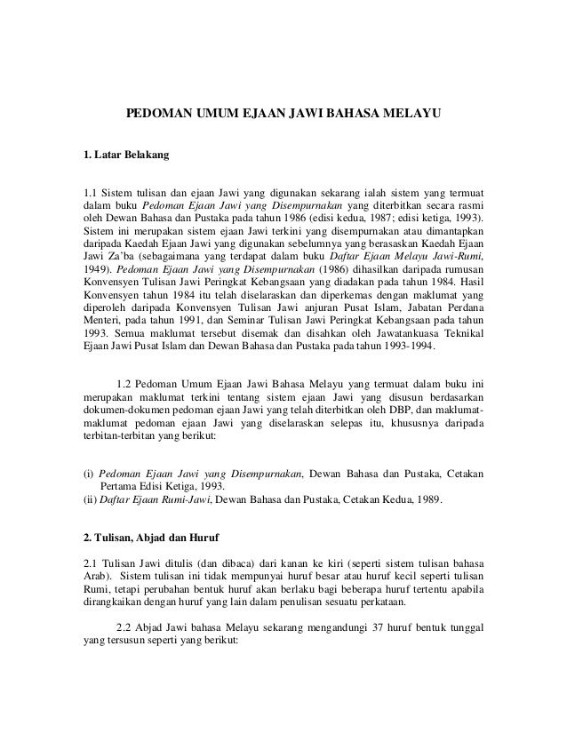 PEDOMAN UMUM EJAAN JAWI BAHASA MELAYU 1. Latar Belakang 1.1 Sistem tulisan dan ejaan Jawi yang digunakan sekarang ialah si...
