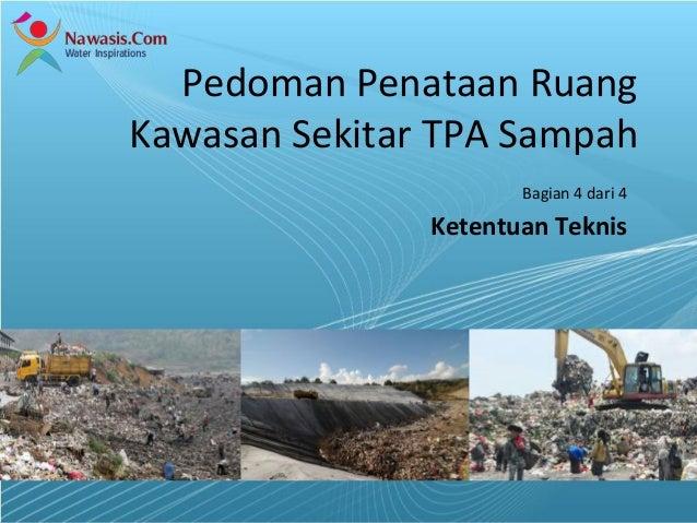 Powerpoint Templates Page 1 Pedoman Penataan Ruang Kawasan Sekitar TPA Sampah Bagian 4 dari 4 Ketentuan Teknis