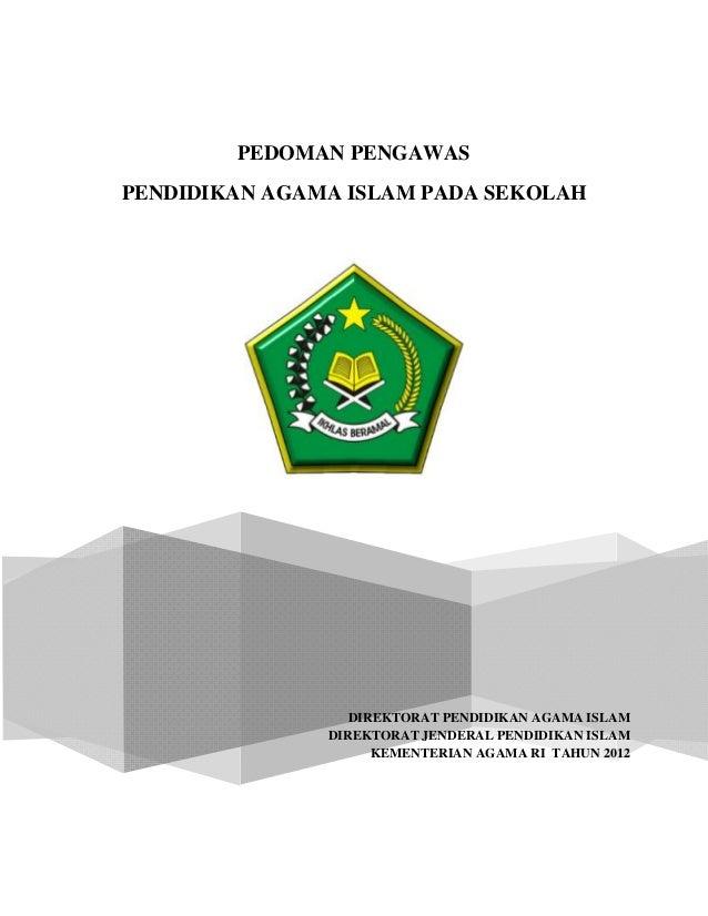 DIREKTORAT PENDIDIKAN AGAMA ISLAM DIREKTORAT JENDERAL PENDIDIKAN ISLAM KEMENTERIAN AGAMA RI TAHUN 2012 PEDOMAN PENGAWAS PE...