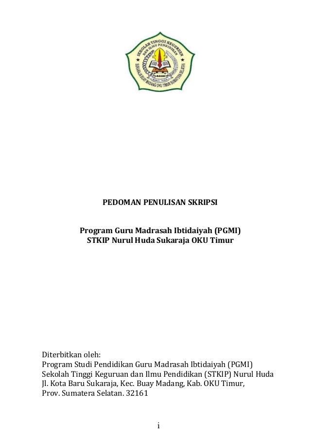 i PEDOMAN PENULISAN SKRIPSI Program Guru Madrasah Ibtidaiyah (PGMI) STKIP Nurul Huda Sukaraja OKU Timur Diterbitkan oleh: ...
