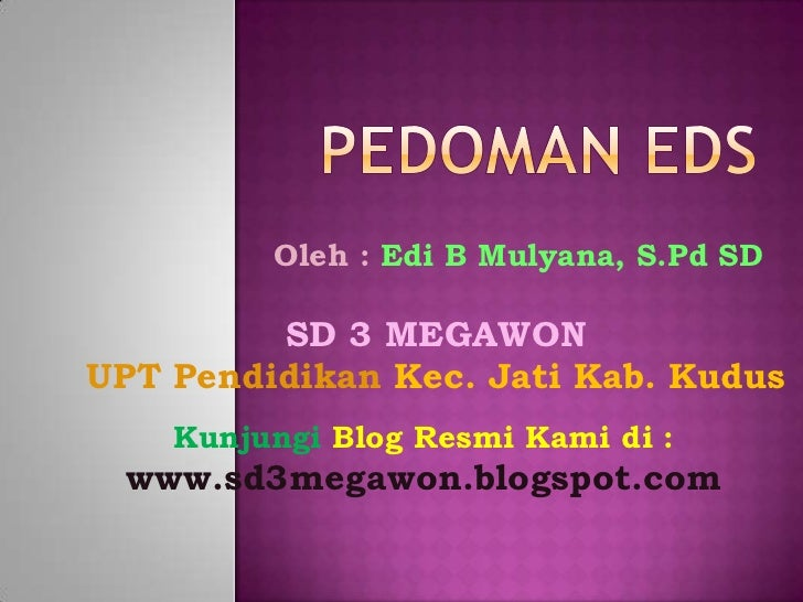 Pedoman EDS<br />Oleh : Edi B Mulyana, S.Pd SD<br />SD 3 MEGAWON<br />UPT Pendidikan Kec. Jati Kab. Kudus<br />Kunjungi Bl...
