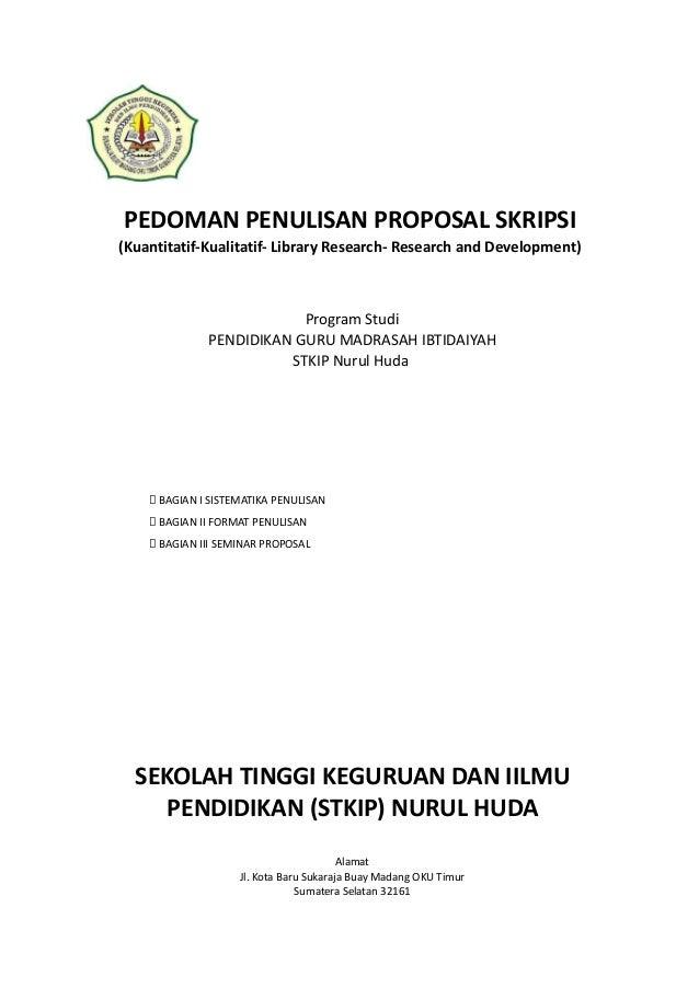 PEDOMAN PENULISAN PROPOSAL SKRIPSI (Kuantitatif-Kualitatif- Library Research- Research and Development) Program Studi PEND...
