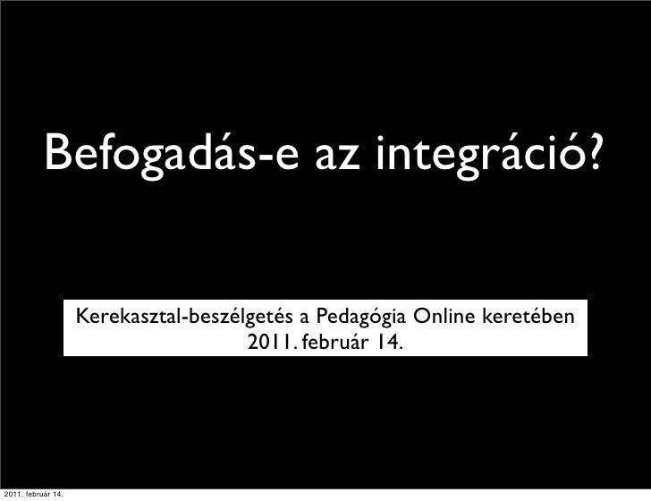 Befogadás-e az integráció?                    Kerekasztal-beszélgetés a Pedagógia Online keretében                        ...