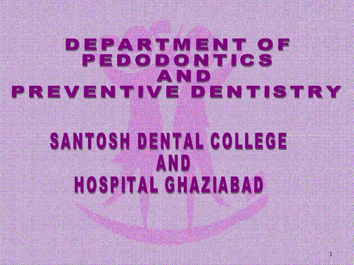 DEPARTMENT OF  PEDODONTICS AND  PREVENTIVE DENTISTRY SANTOSH DENTAL COLLEGE AND  HOSPITAL GHAZIABAD