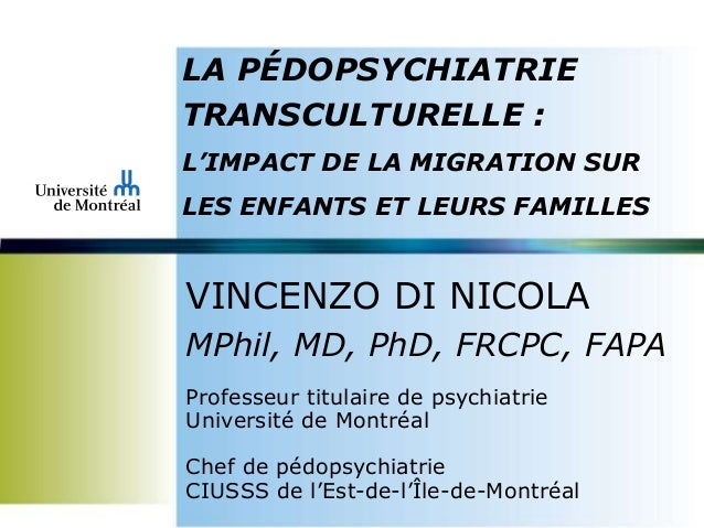LA PÉDOPSYCHIATRIE TRANSCULTURELLE : L'IMPACT DE LA MIGRATION SUR LES ENFANTS ET LEURS FAMILLES VINCENZO DI NICOLA MPhil, ...