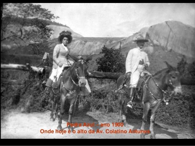 Pedra Azul – ano 1900 Onde hoje é o alto da Av. Colatino Antunes