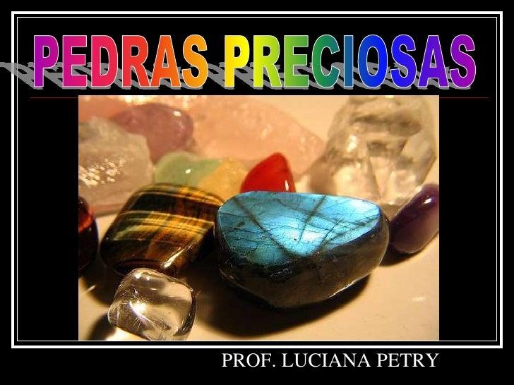 PEDRAS PRECIOSAS<br />PROF. LUCIANA PETRY<br />
