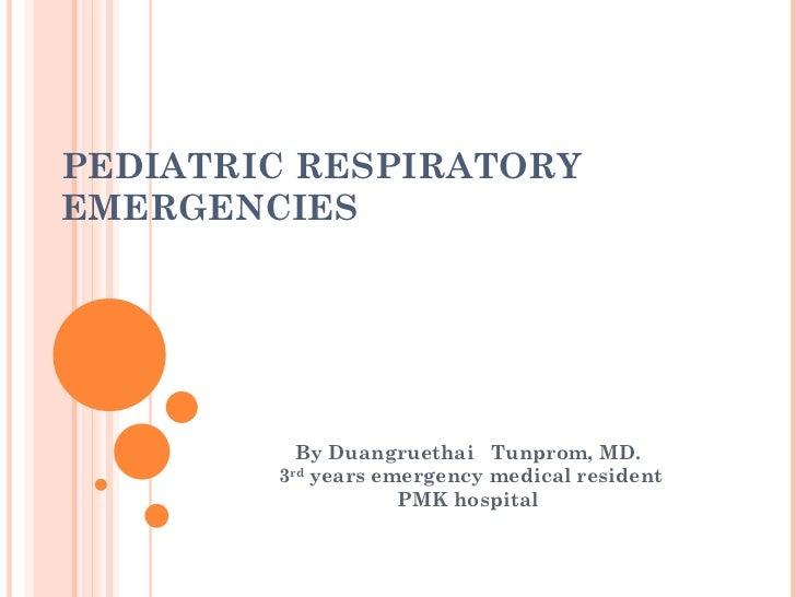 PEDIATRIC RESPIRATORY EMERGENCIES By Duangruethai  Tunprom, MD. 3 rd  years emergency medical resident PMK hospital